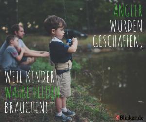 Angelspruch: Angler wurden geschaffen, weil Kinder wahre Helden brauchen!