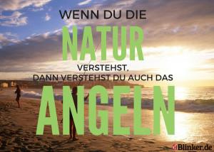 Angelspruch: Wenn Du die Natur versteht, dann verstehst Du auch das Angeln!