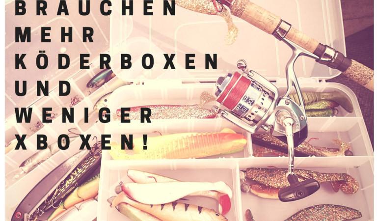 Angelspruch: Wir brauchen mehr Köderboxen und weniger X-Boxen!