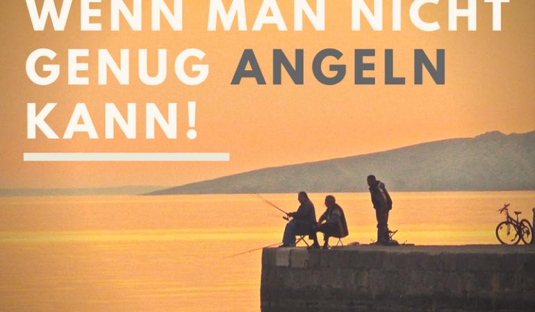 Angelspruch: Stress entsteht, wenn man nicht genug angeln kann
