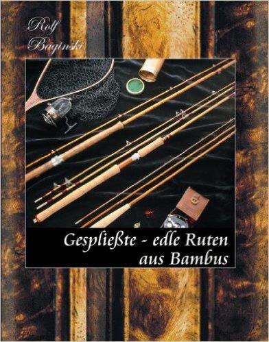 """Das Buch """"Gespließte, edle Ruten aus Bambus"""" von Rolf Baginski beschreibt auf 300 Seiten den Rutenbau und ist voll mit wertvollen Informationen. Jetzt ist die Neuauflage erschienen!"""